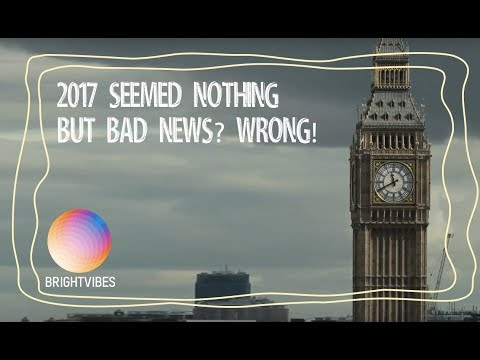 Most media painted 2017 as a miserable year? Here's proof this is wrong!