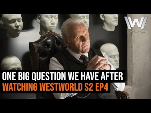 One MAJOR Question We Have After Watching Westworld S2 Ep4
