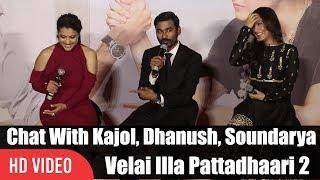 Chit Chat With Kajol, Dhanush And Soundarya Rajinikanth   Velai Illa Pattadhaari 2 Trailer Launch