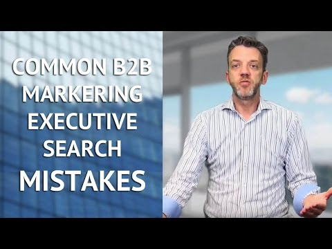 Common B2B Marketing Executive Search Mistakes