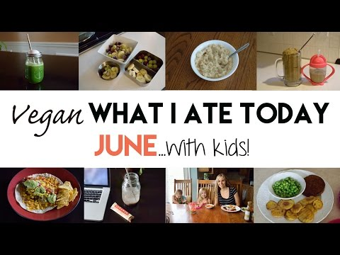 Vegan What I Ate Today: June 2015 (with kids!)