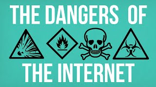 The Dangers of the Internet