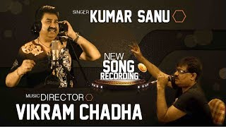 New SONG RECORDING CLIPS || Singer Kumar Sanu || Music VIKRAM CHADHA || CHHAVI FILMS