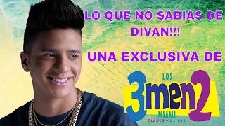 LO QUE NO SABIAS DE DIVAN!!! EXCLUSIVA DE LOS3MEN2