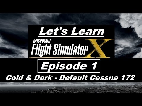 Let's Learn FSX: Episode 1 - Defualt Cessna 172 Skyhawk Cold and Dark Startup and Setup