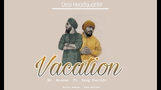 Vacation - Mr.brooke Ft Deep Punjabi | Desi Headquarter 2019