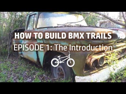 How To Build BMX Trails (The Introduction)