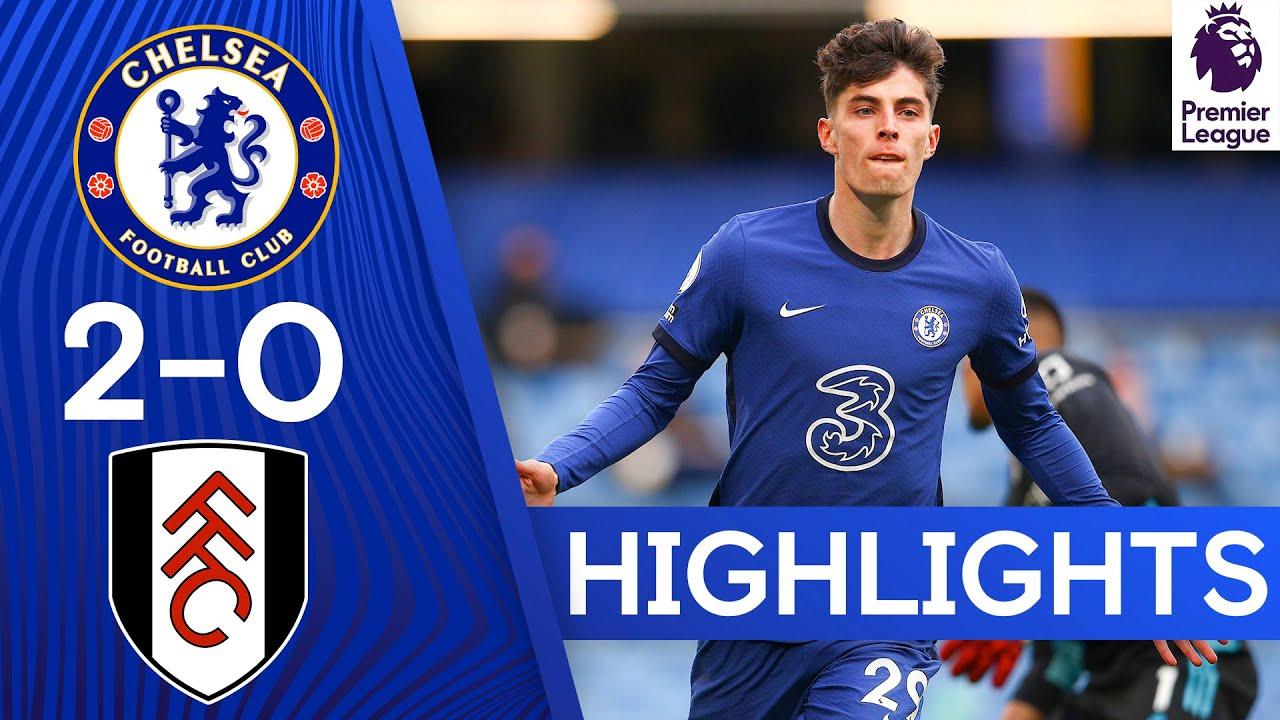 Chelsea 2-0 Fulham   Kai Havertz Brace Boosts Top Four Hopes   Premier League Highlights