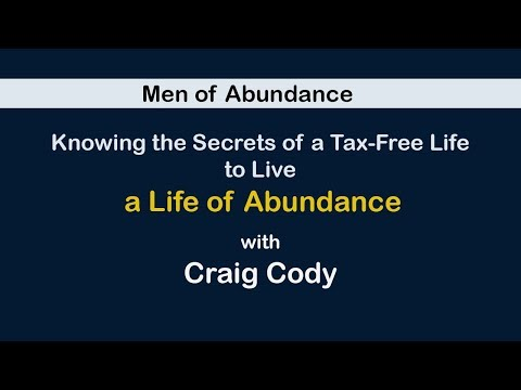 Men of Abundance: Knowing the Secrets of a Tax-Free Life to Live a Life of Abundance with Craig Cody
