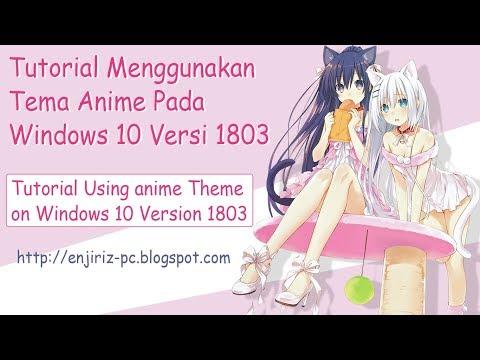 Tutorial Using Anime Themes On Windows 10 Version 1803