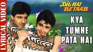 Kya Tumhe Pata Hai - Lyrical Video | Dil Hai Betaab | Vivek Mushran | Pratibha Sinha | Alka Yagnik