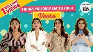 Things you say to your Veere | Ft: Kareena Kapoor, Sonam Kapoor, Swara Bhasker | Veere Di Wedding