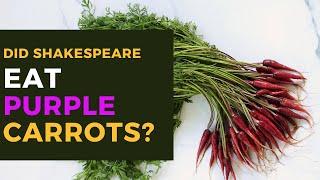 Did Shakespeare Eat Purple Carrots?