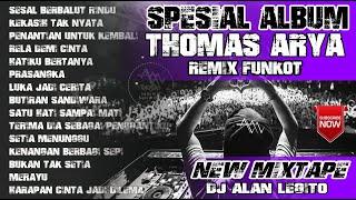 DJ REMIX THOMAS ARYA - SPESIAL ALBUM |  FUNKOT TERBARU 💎 DJ ALAN LEGITO™