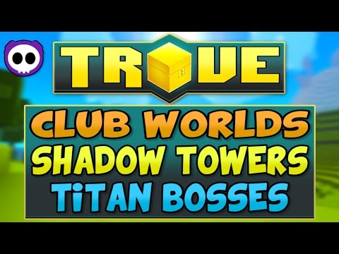 IN-DEPTH TROVE XBOX ONE & PS4 GUIDE - CLUB WORLDS, SHADOW TOWERS, TITAN BOSSES & MORE