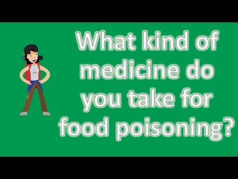What kind of medicine do you take for food poisoning ? | Good Health Channel