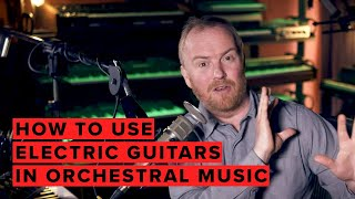 How To Use Electric Guitars In Orchestral Music