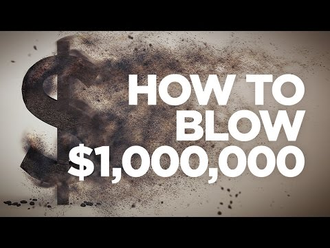 How to Blow One Million Dollars