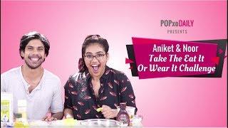 Aniket & Noor Take On The Eat It Or Wear It Challenge - POPxo