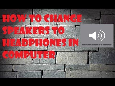 How to change speakers to headphones  in computer