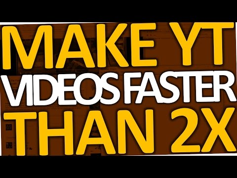 How to Make Youtube Videos Faster than 2x (PC | 2017)