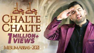 Chalte Chalte | Mai Suye Karbala Jaa Raha Tha | Mesum Abbas |  Manqabat | 2021