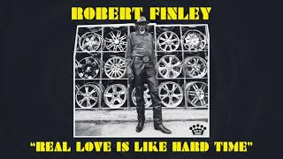 Robert Finley - Real Love Is Like Hard Time [Official Audio]