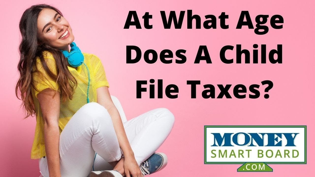 At What Age Does A Child Have To File A Tax Return?
