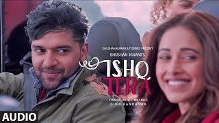 Ishq Tera (Full Audio)   Guru Randhawa   Nushrat Bharucha   Bhushan Kumar   T-Series