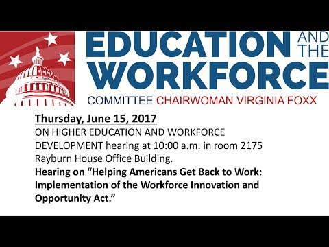 """Hearing on """"Helping Americans Get Back to Work: Implementation of the Workforce..."""
