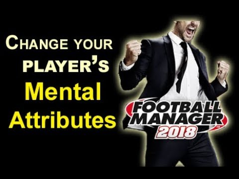 How to Change Mental Attributes in Football Manager Editor 2018