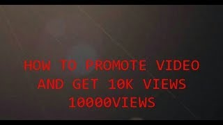How to promote videos on youtube ...gain views  ALL TIME HELPER