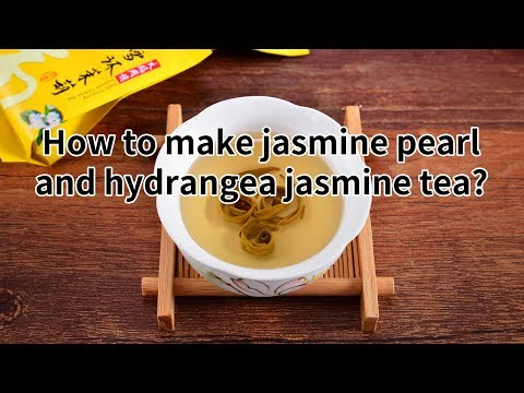 How to make jasmine pearl and  hydrangea jasmin tea?(http://www.tea-tao.com)