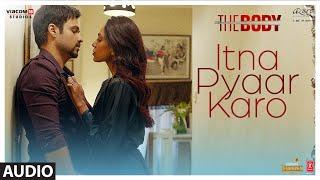 Full Audio: Itna Pyaar Karo   The Body   Rishi K, Emraan H, Sobhita, Vedhika   Shreya G, Shamir T
