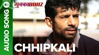 Chhipkali – Full Audio Song | Mukkabaaz  | Vineet & Zoya | Anurag Kashyap