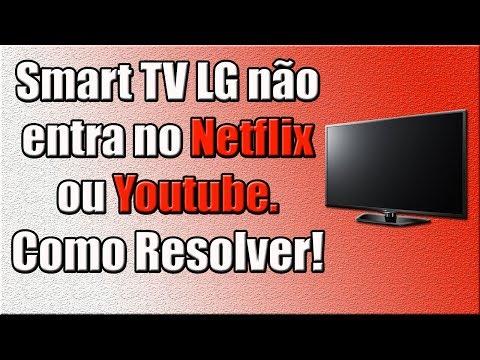 Smart TV LG não entra no Netflix ou Youtube. Como Resolver