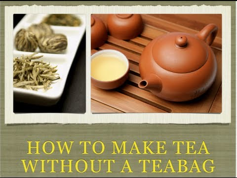 How To Make Tea Wthout A Teabag And Save Money