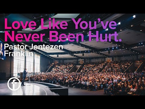 Love Like You've Never Been Hurt | Pastor Jentezen Franklin