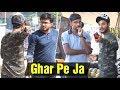 Ghar Pe Ja Prank Prank In India
