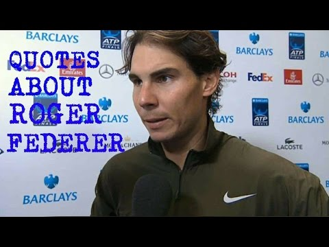 Quotes about Roger Federer
