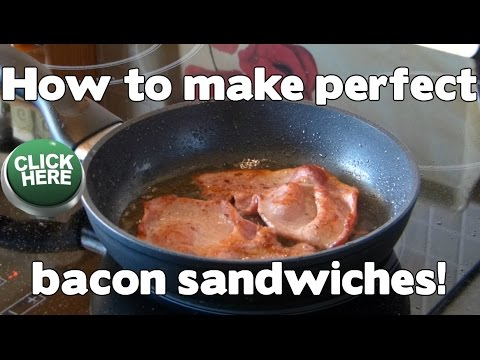 How To Make Perfect Bacon Sandwiches
