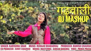 LATEST GARHWALI SONG DJ MASHUP 2019 | KARISHMA SHAH,RUHAAN BHARDWAJ | GARHWALI DJ MIX SONG