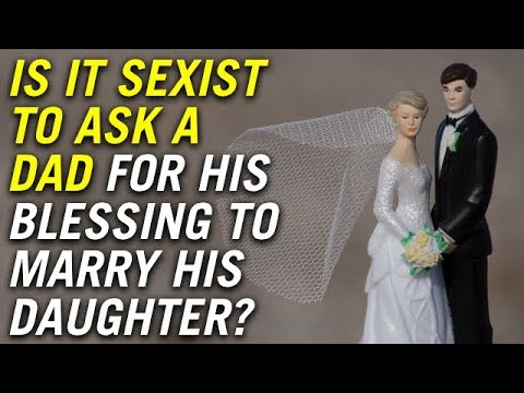 Is it sexist to ask a dad for his blessing to marry his daughter?