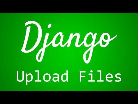 Django Tutorial for Beginners - 33 - Upload Files