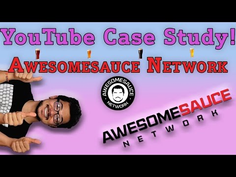 YouTube Case Study # 3 - Awesomesauce Network Edition!