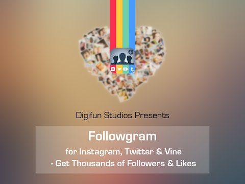 Followgram for Instagram, Twitter & Vine - Get Thousands of Followers & Likes