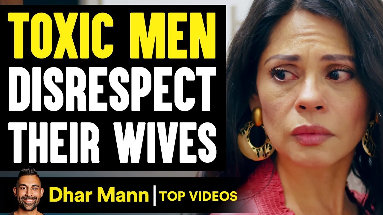 TOXIC MEN Disrespect Their WIVES, They Live To Regret It   Dhar Mann