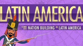 War and Nation Building in Latin America: Crash Course World History 225