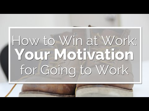 Your Motivation for Going to Work