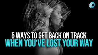 5 Ways To Get Back On Track When You